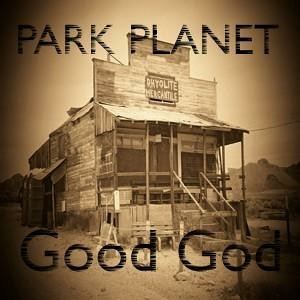 *New Track* Park Planet   Good God