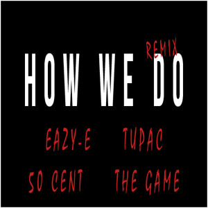 Eazy-E & Tupac - How We Do (Remix) (ft. The Game & 50 Cent) Mp3