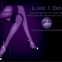 Ashlee Bankz - Like I Do (Ft.LaMonae) @ashleebankz #lem Mp3