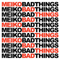 MEIKO - Bad Things Mp3
