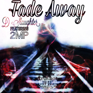 Fade Away - D Slaughter Ft. 2MP Mp3