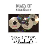 DJ Jazzy Jeff/Doing it for DILLA! Dj Jazzy Jeff