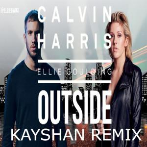 CalvinHarris/Elle Goulding OUTSIDE[KAYSHAN BOOTLEG] Mp3