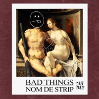 Nom De Strip - Bad Things Mp3