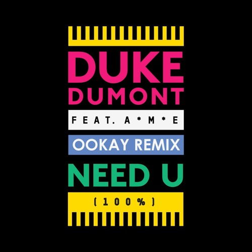 Duke Dumont – Need U (100%) (Ookay Remix)