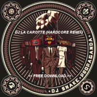 Dj Snake - Propaganda (Dj La Carotte Hardcore Re - Fix) FREE DL Mp3