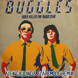 The Buggles - Killed The Radio Star (Alex Gaudino & Flaremode Remix) Mp3