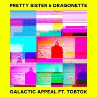 Pretty Sister and Dragonette (Feat. Tobtok) - Galactic Appeal