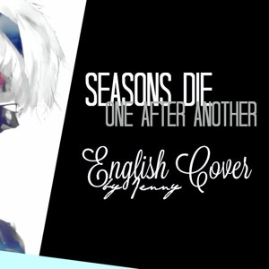 Seasons Die One After Another - english ver. by Jenny Mp3