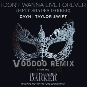 ZAYN - I Don't Wanna Live Forever Ft. Taylor Swift [Voodoo Remix] Mp3