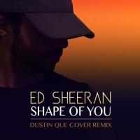 Ed Sheeran - Shape Of You (Dustin Que Cover Remix) Mp3