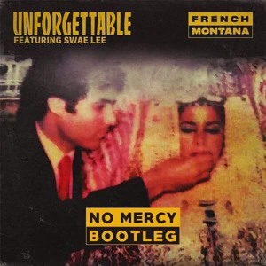 French Montana - Unforgettable Feat. Swae Lee ( NO MERCY BOOTLEG ) Mp3