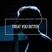 Treat You Better - Daniele Sorrentino (PREVIEW) (Listen it on Spotify and iTunes) Mp3