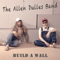 The Allen Dulles Band feat. Jeff Monson - Build a Wall (2017) Mp3