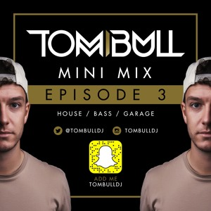 Tom Bull - Minimix EPISODE 3 [Twitter/Snapchat - [TombullDJ] Mp3
