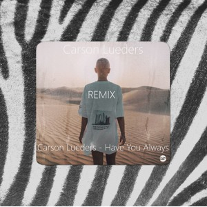 Carson Lueders - Have You Always(RemixCHM) Mp3