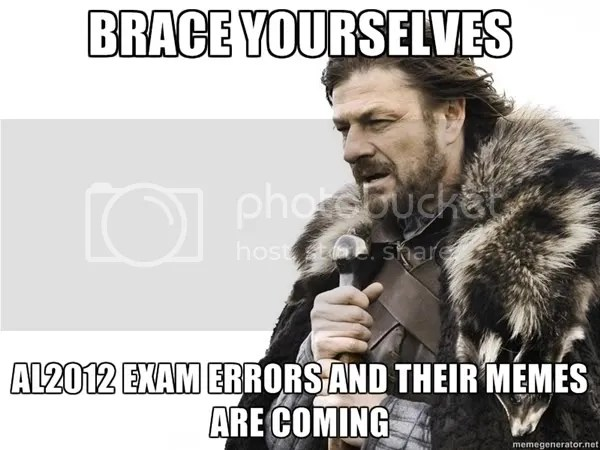 Brace yourselves - #AL2012 exam errors and their memes are coming
