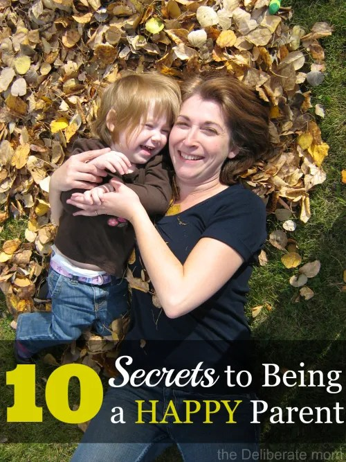 10 Secrets to Being a HAPPY Parent #tips #parenting http://thedeliberatemom.com
