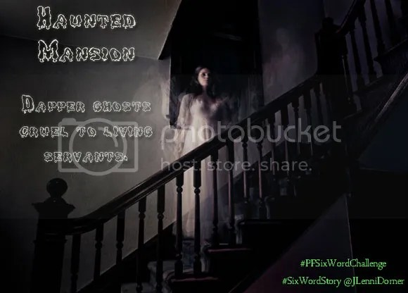 Haunted Mansion #PFSixWordChallenge #SixWordStory @JLenniDorner