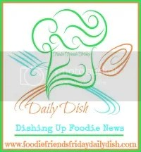 Daily Dish with Foodie Friends Friday