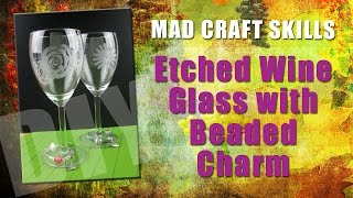 Mad Craft Skills: Etched Wine Glass with Beaded Charm