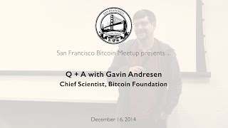 Q+A with Gavin Andresen - Chief Scientist, Bitcoin Foundation - SF Bitcoin Meetup