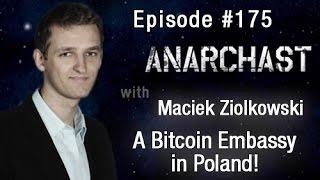 Anarchast Ep. 175 Maciek Ziolkowski: A Bitcoin Embassy in Poland!