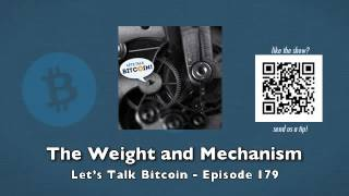 The Weight and Mechanism - Let\'s Talk Bitcoin! Episode 179