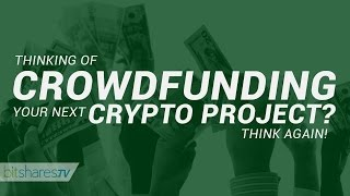 #7 Thinking of Crowd Funding your bitcoin/crypto project? Think Again.