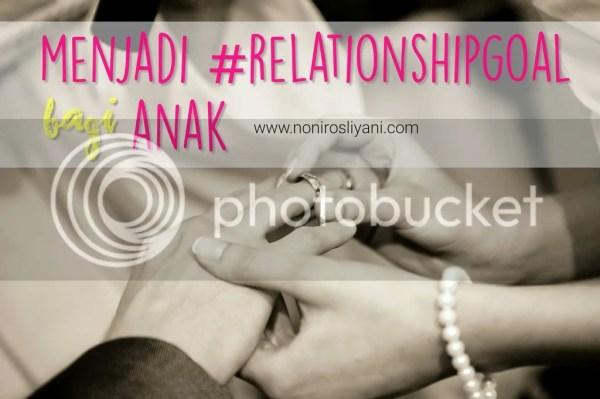 menjadi #relationshipgoal bagi anak kita.jpg