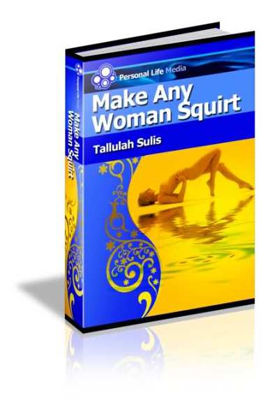 9e0e88a3f4d8aff304dcf954ffc41413 Tallulah Sulis   Make Any Woman Squirt [1 PDF]