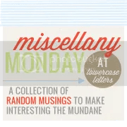 Miscellany Monday @ lowercase letters