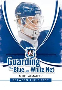 2010/11 ITG Between The Pipes Guarding the blue and white net Mike Palmateer Insert Card