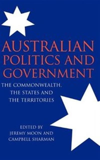 Australian Politics and Government: The Commonwealth, the States and the Territories by Jeremy Moon
