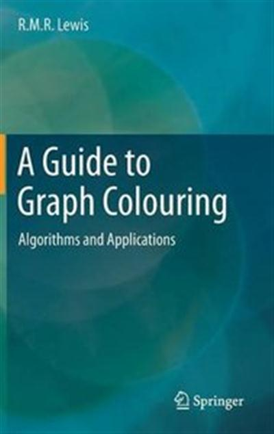 A Guide to Graph Colouring: Algorithms and Applications