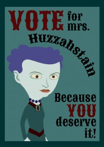 Vote for mrs. Huzzahstain. Because you deserve it!