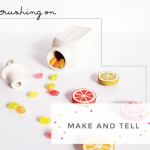 Crushing On: Make and Tell