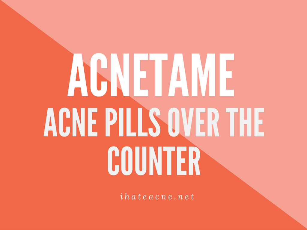 Acnetame Ingredients Acne Pills Over The Counter I Hate