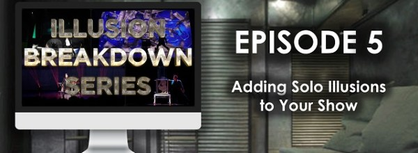 Illusion Breakdown Series S1E5: Adding Solo Illusions to Your Show