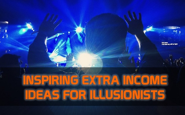 Extra Income Ideas for Illusionists