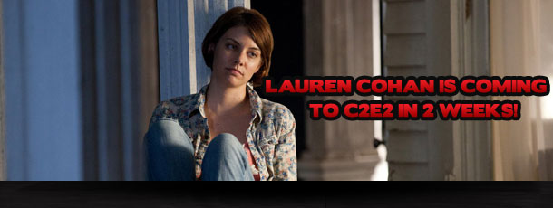 Lauren Cohan Is Coming to C2E2 in 2 Weeks!