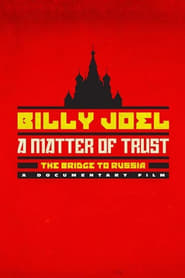 Billy Joel: A Matter of Trust - The Bridge to Russia Full online