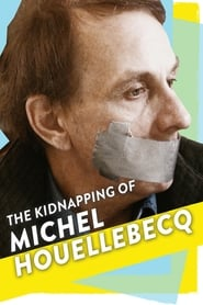 The Kidnapping of Michel Houellebecq Full online