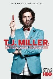 T.J. Miller: Meticulously Ridiculous Full online