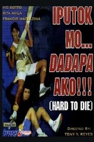Iputok mo... Dadapa ako! Hard to Die Full online