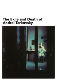 The Exile and Death of Andrei Tarkovsky Full online