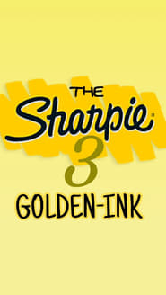 The Sharpie 3: GOLDEN-INK! movie full