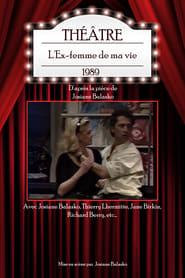 L'Ex-femme de ma vie (théâtre) Full online
