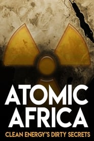 Atomic Africa: Clean Energy's Dirty Secrets Full online
