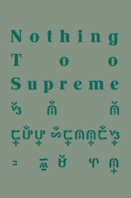 Nothing Too Supreme Full online